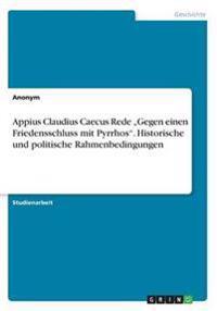 """Appius Claudius Caecus Rede """"Gegen einen Friedensschluss mit Pyrrhos"""". Historische und politische Rahmenbedingungen"""