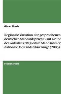 Regionale Variation Der Gesprochenen Deutschen Standardsprache - Auf Grundlage Des Aufsatzes Regionale Standardisierung, Nationale Destandardisierung (2005)