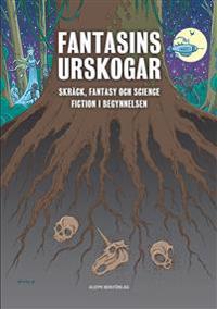 Fantasins urskogar : Skräck, fantasy och science fiction i begynnelsen