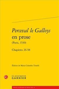 Perceval Le Galloys En Prose (Paris, 1530): Chapitres 26-58