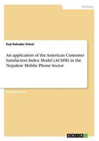 An application of the American Customer Satisfaction Index Model (ACSIM) in the Nepalese Mobile Phone Sector