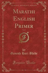 Marathi English Primer, Vol. 1 (Classic Reprint)