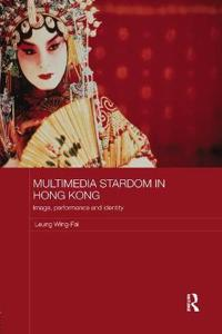 Multimedia stardom in hong kong - image, performance and identity