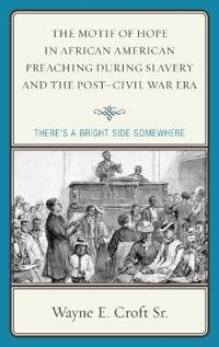 The Motif of Hope in African American Preaching During Slavery and the Post-Civil War Era