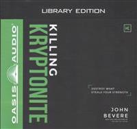 Killing Kryptonite (Library Edition): Destroy What Steals Your Strength