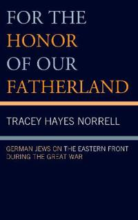 For the Honor of Our Fatherland: German Jews on the Eastern Front During the Great War