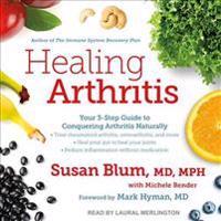 Healing Arthritis: Your 3-Step Guide to Conquering Arthritis Naturally
