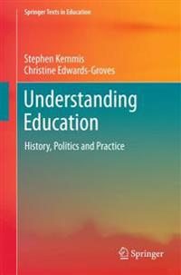 Understanding Education: History, Politics and Practice