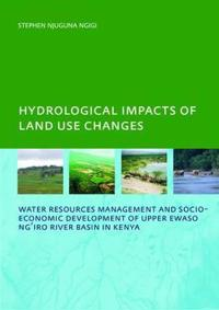 Hydrological Impacts of Land Use Changes on Water Resources Management and Socio-Economic Development Ofthe Upper Ewaso Ng'iro River Basin in Kenya: P