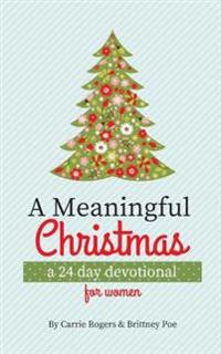 A Meaningful Christmas: A 24 Day Devotional for Women