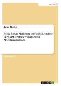 Social Media Marketing im Fußball. Analyse der SMM-Strategie von Borussia Mönchengladbach