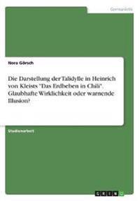 """Die Darstellung der Talidylle in Heinrich von Kleists """"Das Erdbeben in Chili"""". Glaubhafte Wirklichkeit oder warnende Illusion?"""