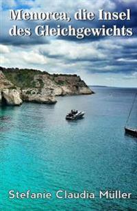 Menorca - Insel Des Gleichgewichts: Insel Der Angekommenen