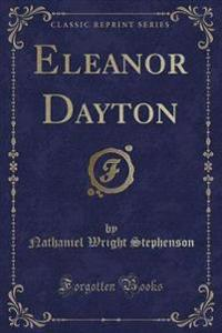 Eleanor Dayton (Classic Reprint)