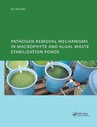 Pathogen Removal Mechanisms in Macrophyte and Algal Waste Stabilization Ponds
