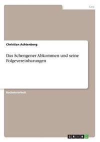 Das Schengener Abkommen und seine Folgevereinbarungen