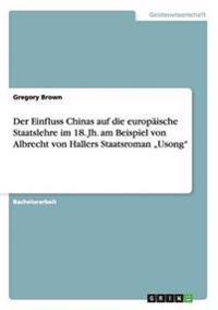 """Einfluss Chinas Auf Die Europaische Staatslehre Im 18. Jh. Am Beispiel Von Albrecht Von Hallers Staatsroman Usong"""""""