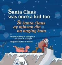 Santa Claus Was Once a Kid Too / Si Santa Claus Ay Minsan Din Na Naging Bata.