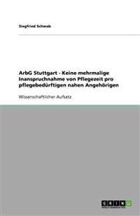Arbg Stuttgart - Keine Mehrmalige Inanspruchnahme Von Pflegezeit Pro Pflegebedurftigen Nahen Angehorigen