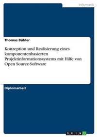 Konzeption Und Realisierung Eines Komponentenbasierten Projektinformationssystems Mit Hilfe Von Open Source-Software