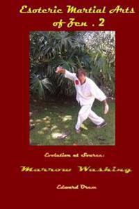 Esoteric Martial Arts of Zen.2: Evolution at Source - Marrow Washing