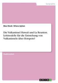 Die Vulkaninsel Hawaii und La Reunion. Leitmodelle für die Entstehung von Vulkaninseln über Hotspots?