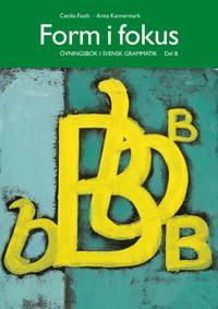 Form i fokus B : övningsbok i svensk grammatik