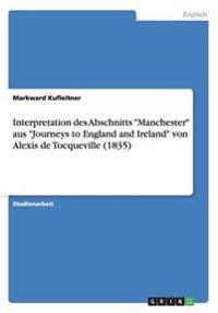 "Interpretation  des Abschnitts ""Manchester"" aus ""Journeys to England and Ireland"" von Alexis de  Tocqueville (1835)"