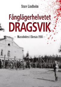 Fånglägerhelvetet Dragsvik : massdöden i Ekenäs 1918