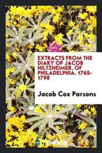 Extracts from the Diary of Jacob Hiltzheimer, of Philadelphia. 1765-1798