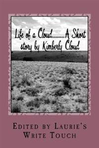 Life of a Cloud........a Short Story by Kimberly Cloud: Edited by Laurie D. Willis