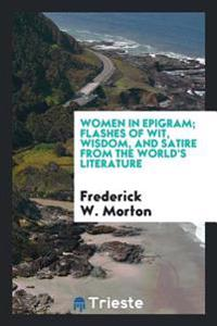 Women in Epigram; Flashes of Wit, Wisdom, and Satire from the World's Literature