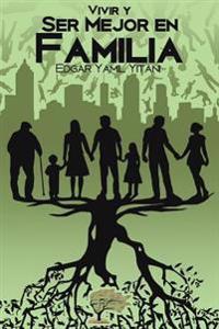 Vivir y Ser Mejor En Familia
