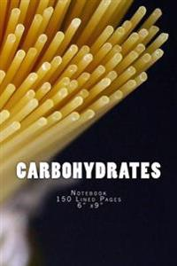 Carbohydrates: Notebook 150 Lined Pages 6 X9