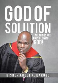 God of Solution: All Things Are Possible with God!