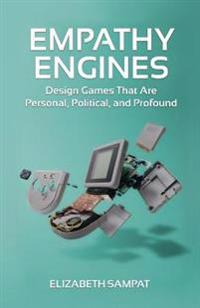 Empathy Engines: Design Games That Are Personal, Political, and Profound