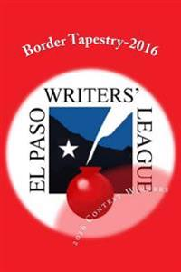 Border Tapestry-2016: El Paso Writers' League Annual Contest Winners