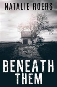 Beneath Them: Based on the Screenplay by Natalie Roers and Mali Elfman