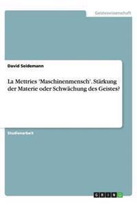 La Mettries 'Maschinenmensch'. Starkung Der Materie Oder Schwachung Des Geistes?