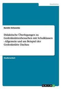 Didaktische Uberlegungen Zu Gedenkstattenbesuchen Mit Schulklassen - Allgemein Und Am Beispiel Der Gedenkstatte Dachau