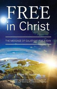 Free in Christ: The Message of Galatians for Today