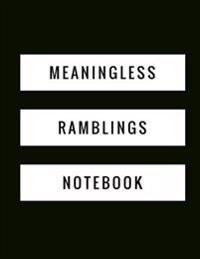 Meaningless Ramblings Notebook