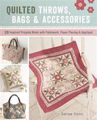 Quilted Throws, Bags and Accessories: 28 Inspired Projects Made with Patchwork, Paper Piecing & Appliqua]