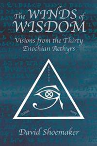 The Winds of Wisdom: Visions from the Thirty Enochian Aethyrs