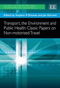 Transport, the Environment and Public Health: Classic Papers on Non-Motorised Travel