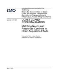 Coast Guard Recapitalization, Matching Needs and Resources Continue to Strain Acquisition Efforts: Testimony Before the Subcommittee on Coast Guard an