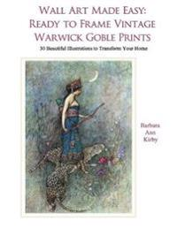 Wall Art Made Easy: Ready to Frame Vintage Warwick Goble Prints: 30 Beautiful Illustrations to Transform Your Home