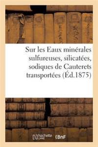 Notice Sur Les Eaux Min�rales Sulfureuses, Silicat�es, Sodiques de Cauterets Transport�es