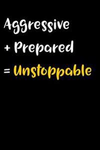 Aggressive + Prepared = Unstoppable: Blank Lined 6x9 Journal Notebook - Beautiful Inspirational and Motivational Gift