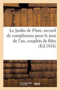 Le Jardin de Flore. Recueil de Complimens Pour Le Jour de L'An, Couplets de Fetes Et Autres
